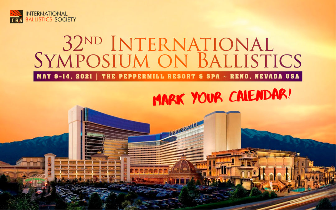 Mark Your Calendar for the 32nd International Symposium on Ballistics, May 9–14, 2021 at the Peppermill in Reno, Nevada.