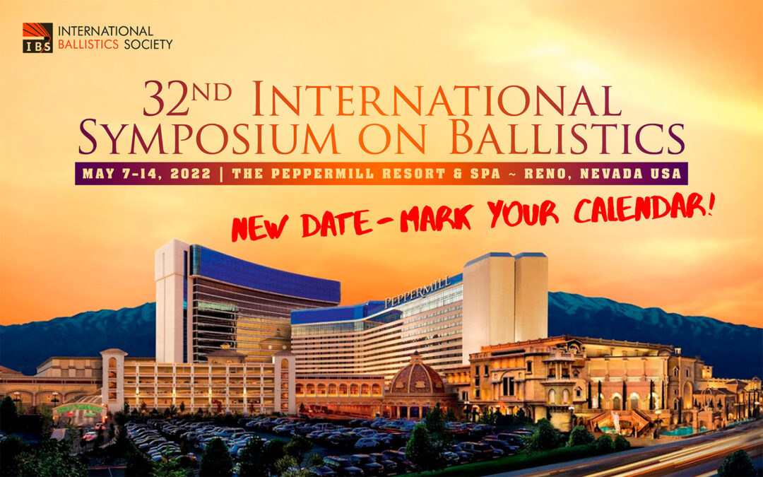 New Date – Mark Your Calendar for the 32nd International Symposium on Ballistics, May 7–14, 2022 at the Peppermill in Reno, Nevada.